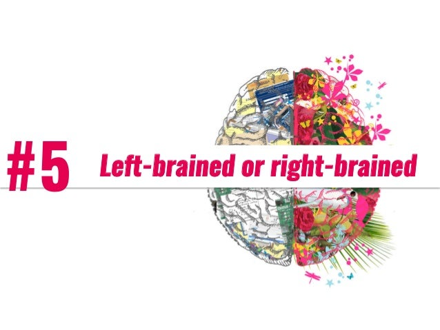 #5 Left-brained or right-brained