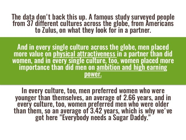 The data don't back this up.A famous study surveyed people from 37 different cultures across the globe,from Americans to...