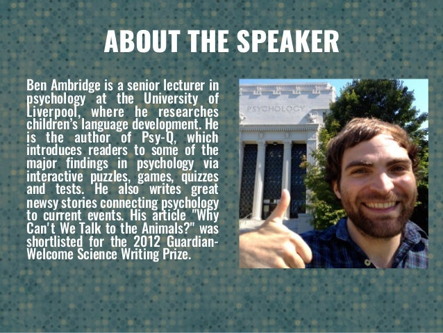 ABOUT THE SPEAKER Ben Ambridge is a senior lecturer in psychology at the University of Liverpool, where he researches chil...