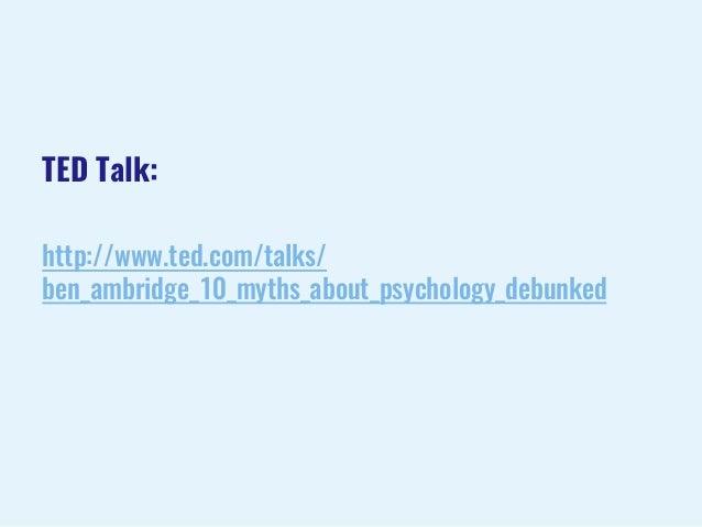 TED Talk: http://www.ted.com/talks/ ben_ambridge_10_myths_about_psychology_debunked