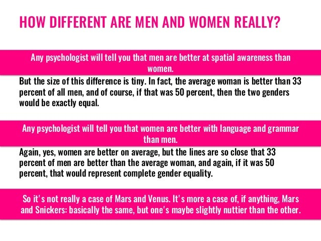 HOW DIFFERENT ARE MEN AND WOMEN REALLY? Any psychologist will tell you that men are better at spatial awareness than women...