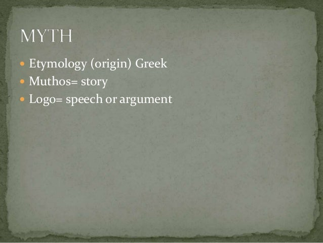 introduction to myth Myth can be a touchy term if taken wrong (especially if one includes texts such as genesis within the category) the greek word mythos originally referred to an authoritative speech or a story more generally, a myth is a traditional story but there is something special about myth not captured in these definitions so we.