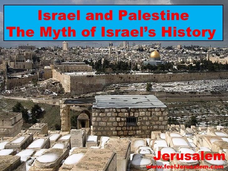 Jerusalem www.feelJerusalem.com  Israel and Palestine The Myth of Israel's History