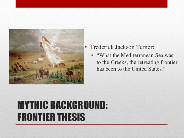 frederick turners thesis Frederick jackson turner click here for larger version and citation created by michael w kidd, summer 1996 university of virginia department of english 219 bryan hall.