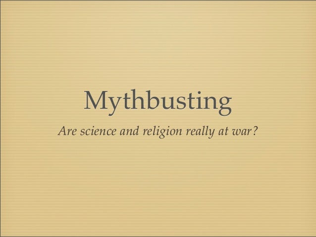 MythbustingAre science and religion really at war?