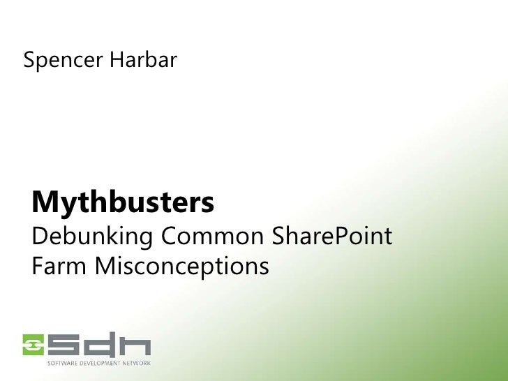 Spencer Harbar<br />MythbustersDebunking Common SharePointFarm Misconceptions<br />