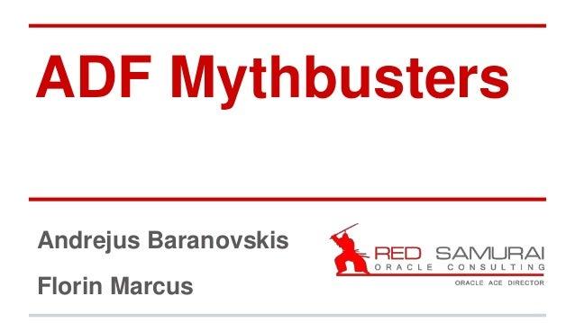 ADF Mythbusters  Andrejus Baranovskis  Florin Marcus