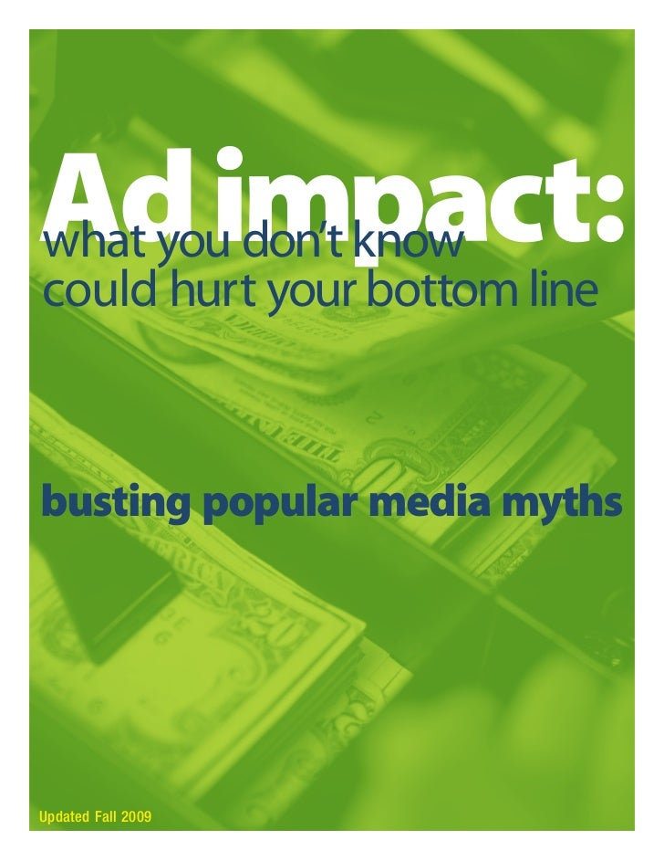 Ad impact:what you don't knowcould hurt your bottom linebusting popular media mythsUpdated Fall 2009