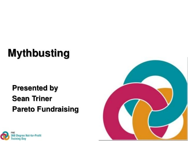 Mythbusting  Presented by  Sean Triner  Pareto Fundraising