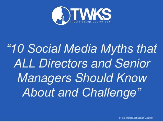 """10 Social Media Myths that ALL Directors and Senior Managers Should Know About and Challenge"" © The Worst Kept Secret Ltd..."