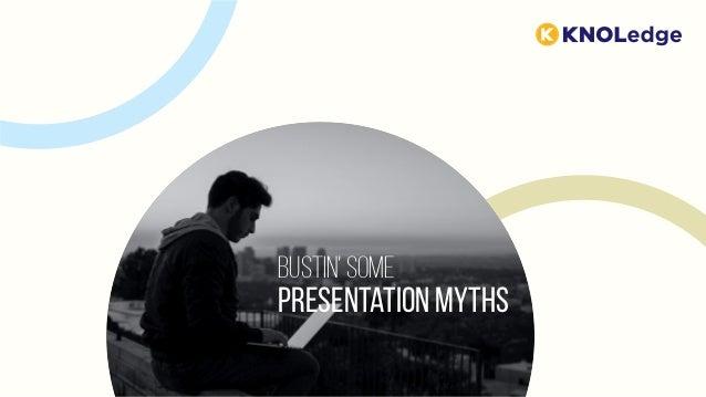 Presentation Myths Bustin' some
