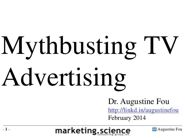 Mythbusting TV Advertising Dr. Augustine Fou http://linkd.in/augustinefou February 2014 -1-  Augustine Fou