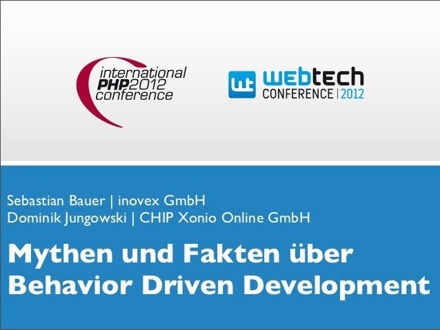 Sebastian Bauer | inovex GmbHDominik Jungowski | CHIP Xonio Online GmbHMythen und Fakten überBehavior Driven Development