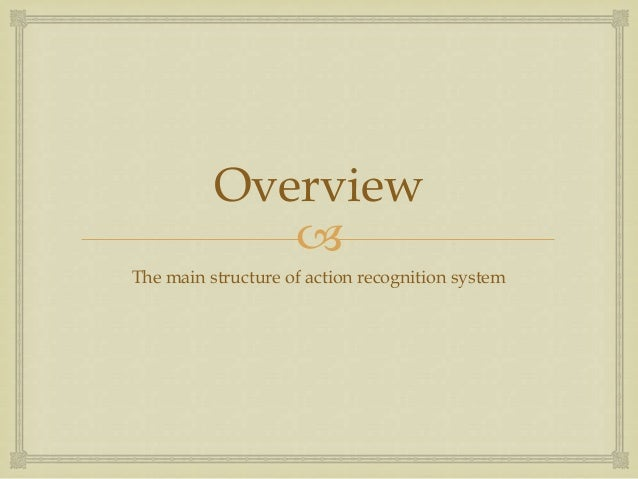Overview  The main structure of action recognition system
