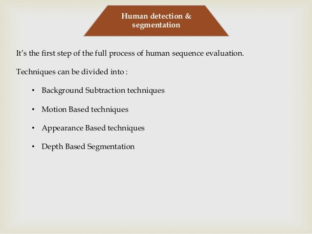 Human detection & segmentation It's the first step of the full process of human sequence evaluation. Techniques can be div...