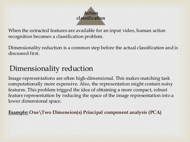 Action classification When the extracted features are available for an input video, human action recognition becomes a cla...