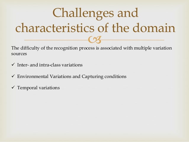 Challenges and characteristics of the domain    The difficulty of the recognition process is associated with multiple var...