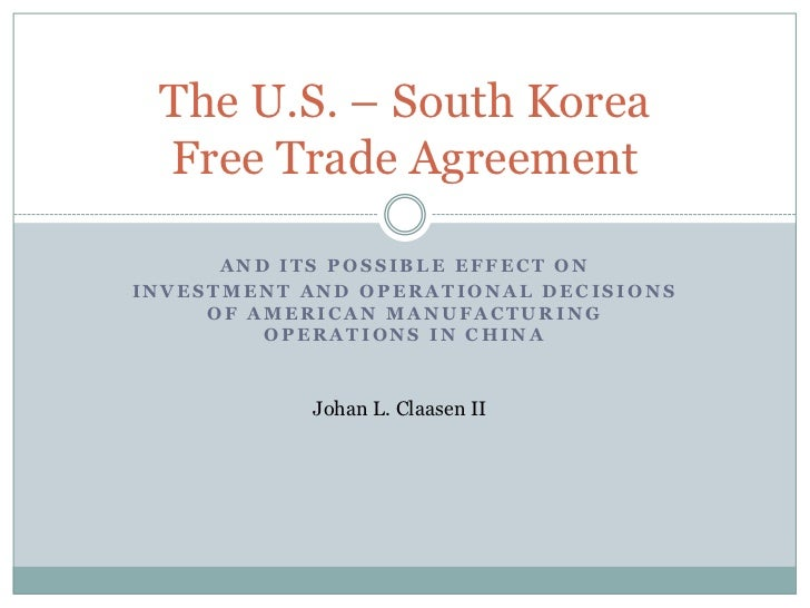 The U.S. – South Korea Free Trade Agreement      AND ITS POSSIBLE EFFECT ONINVESTMENT AND OPERATIONAL DECISIONS     OF AME...