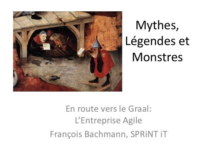Mythes, Légendes et Monstres<br />En route vers le Graal:L'Entreprise Agile<br />François Bachmann, SPRiNTiT<br />