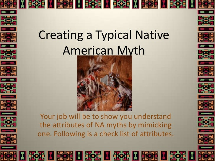 Creating a Typical Native American Myth<br />Your job will be to show you understand the attributes of NA myths by mimicki...