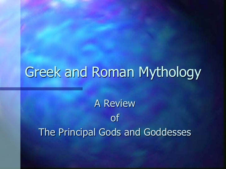 Greek and Roman Mythology<br />A Review<br />of<br />The Principal Gods and Goddesses<br />