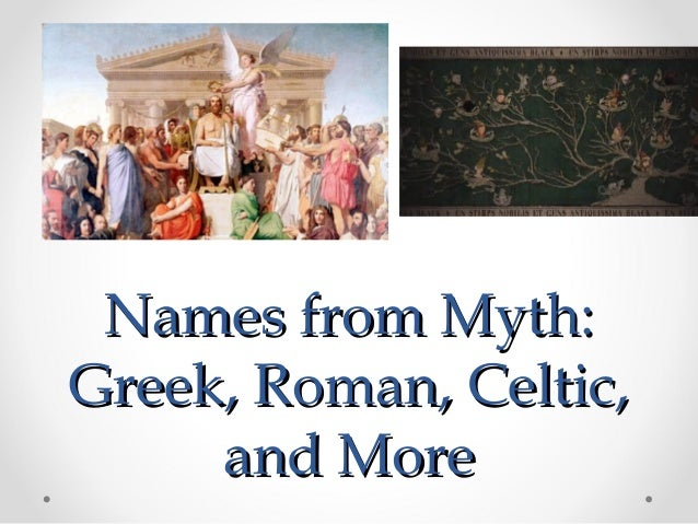 Names from Myth:Names from Myth: Greek, Roman, Celtic,Greek, Roman, Celtic, and Moreand More