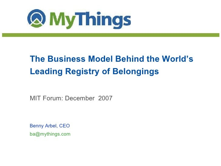 The Business Model Behind the World's Leading Registry of Belongings MIT Forum: December  2007 Benny Arbel, CEO [email_add...