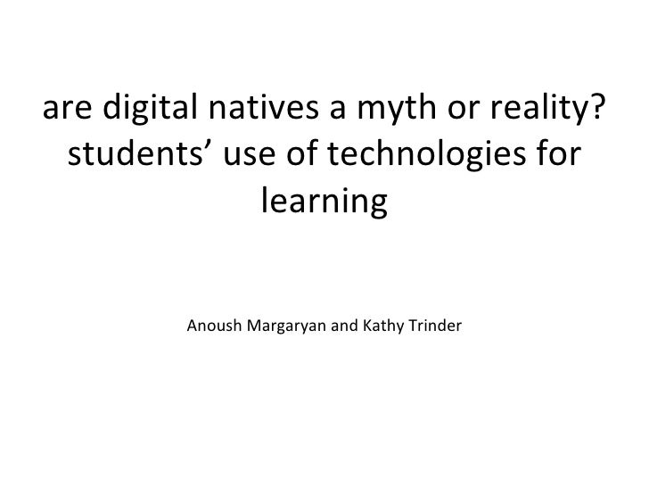 are digital natives a myth or reality? students' use of technologies for learning Anoush Margaryan and Kathy Trinder