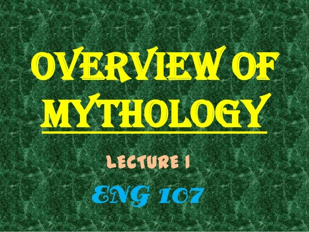 Overview ofMYTHOLOGY   LECTURE 1  ENG 107