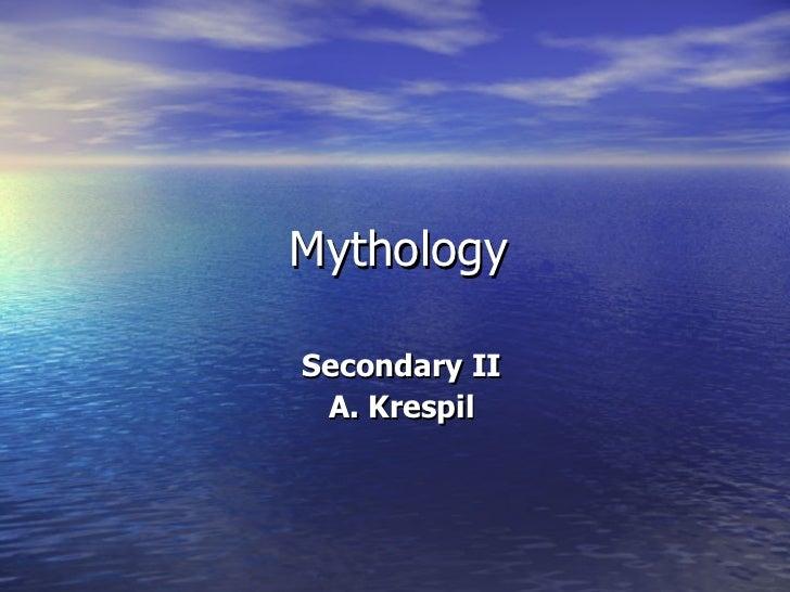 Mythology Secondary II A. Krespil