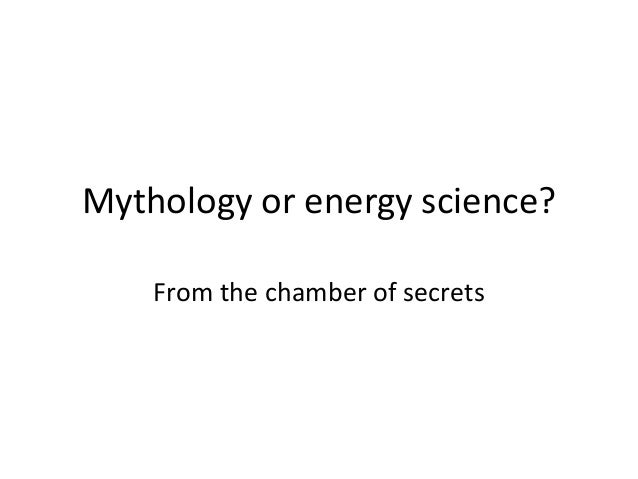 Mythology or energy science? From the chamber of secrets
