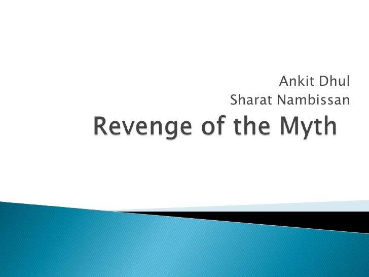 Revenge of the Myth<br />Ankit Dhul<br />Sharat Nambissan<br />