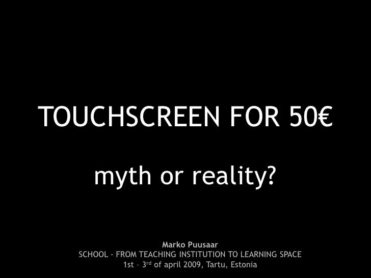 TOUCHSCREEN FOR 50€       myth or reality?                           Marko Puusaar   SCHOOL - FROM TEACHING INSTITUTION TO...