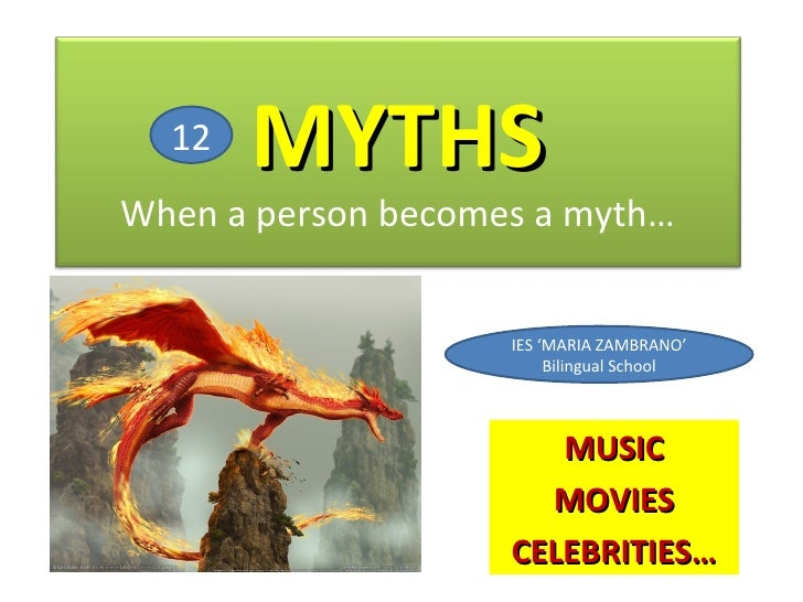 12   MYTHSWhen a person becomes a myth…                    IES 'MARIA ZAMBRANO'                         Bilingual School  ...