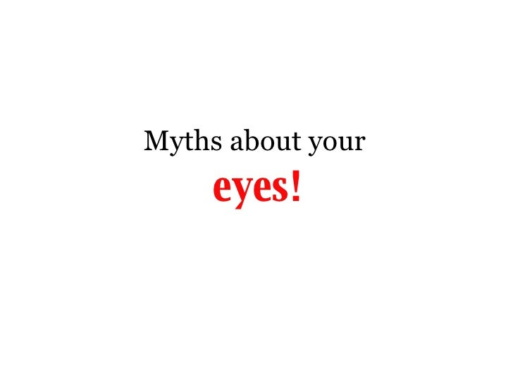 Myths about your   eyes!