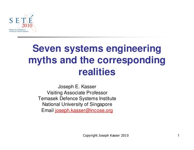 Seven systems engineeringmyths and the corresponding         realities          Joseph E. Kasser    Visiting Associate Pro...