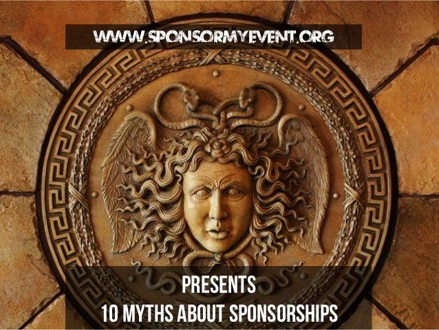 www.Sponsormyevent.org  Presents 10 Myths about Sponsorships