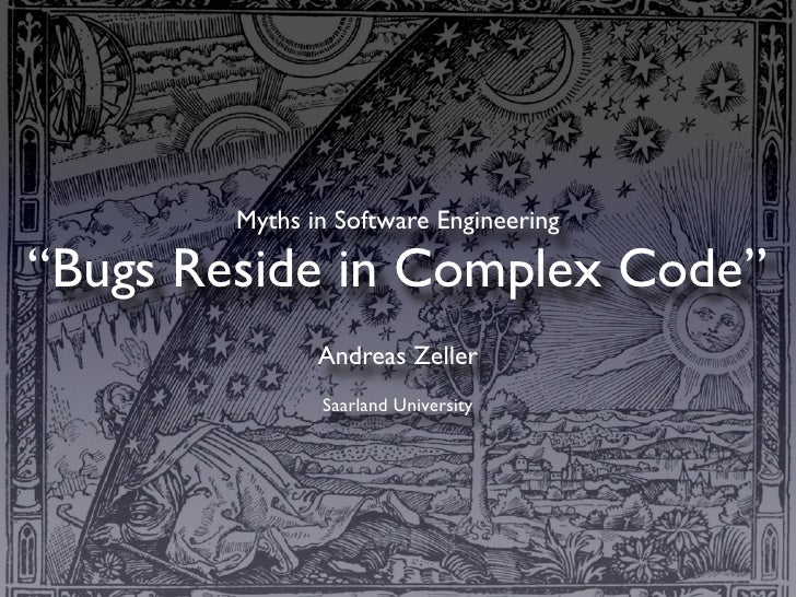 "Myths in Software Engineering  ""Bugs Reside in Complex Code""                Andreas Zeller                Saarland University"