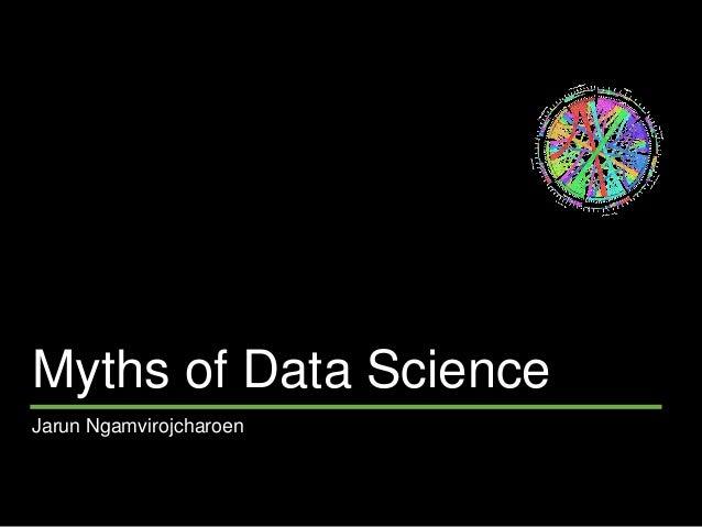 Myths of Data Science Jarun Ngamvirojcharoen
