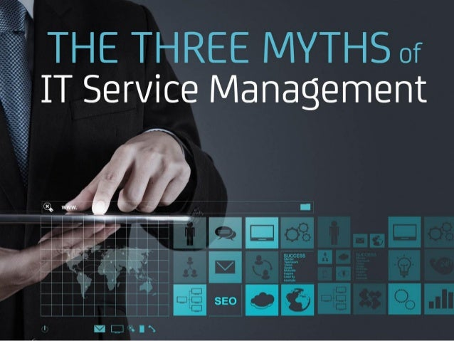 THE THREE MYTHS of IT Service Management