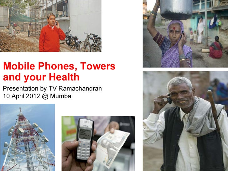 Mobile Phones, Towersand your HealthPresentation by TV Ramachandran10 April 2012 @ Mumbai   1