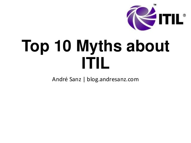 Top 10 Myths about ITIL André Sanz | blog.andresanz.com