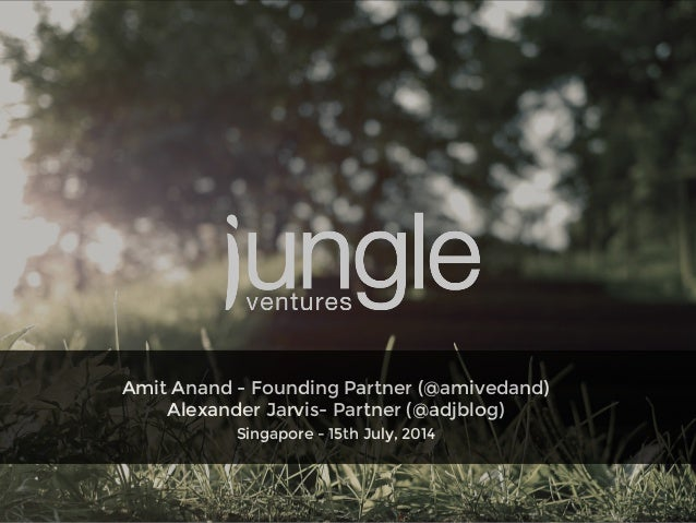 ! Amit Anand - Founding Partner (@amivedand) Alexander Jarvis- Partner (@adjblog)! Singapore - 15th July, 2014