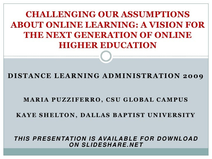 CHALLENGING OUR ASSUMPTIONS ABOUT ONLINE LEARNING: A VISION FOR THE NEXT GENERATION OF ONLINE HIGHER EDUCATION<br />Distan...