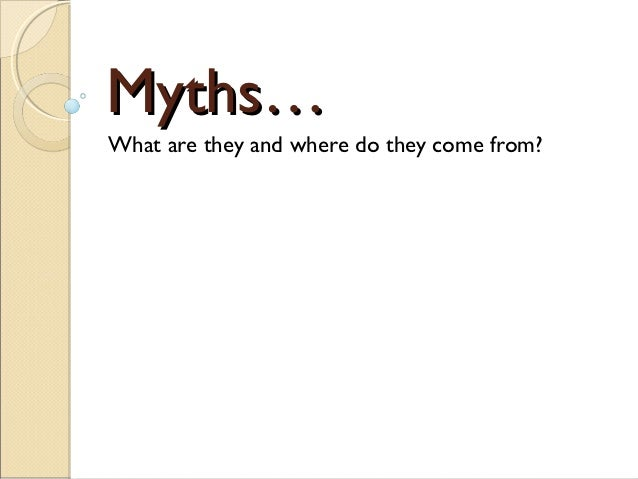 Myths…What are they and where do they come from?