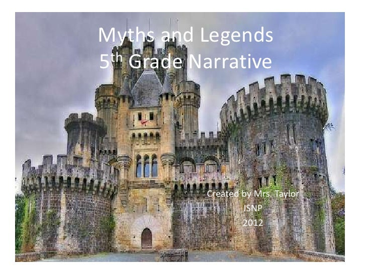 Myths and Legends5th Grade Narrative           Created by Mrs. Taylor                   ISNP                   2012