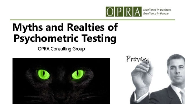 Excellence in Business. Excellence in People. Myths and Realties of Psychometric Testing OPRA Consulting Group