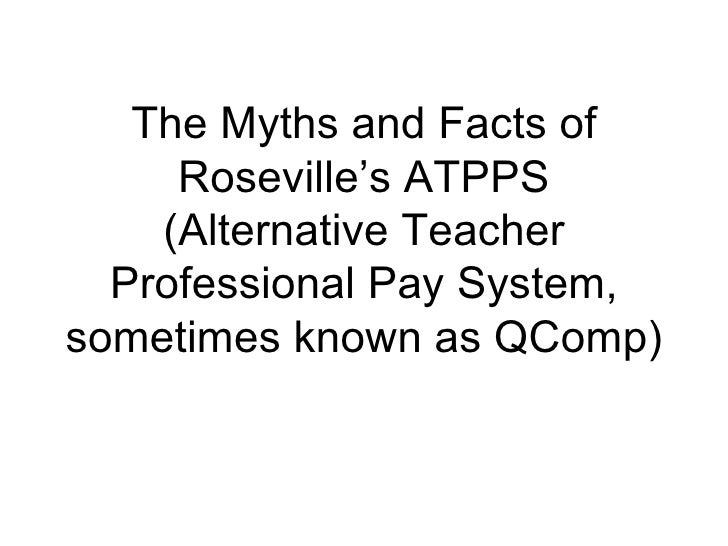 The Myths and Facts of Roseville's ATPPS (Alternative Teacher Professional Pay System, sometimes known as QComp)