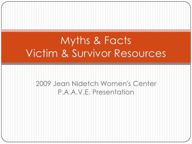 Myths & FactsVictim & Survivor Resources 2009 Jean Nidetch Womens Center       P.A.A.V.E. Presentation