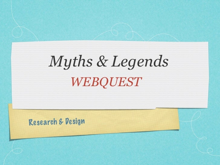 Myths & Legends              WEBQUESTRes ea rch & De sign